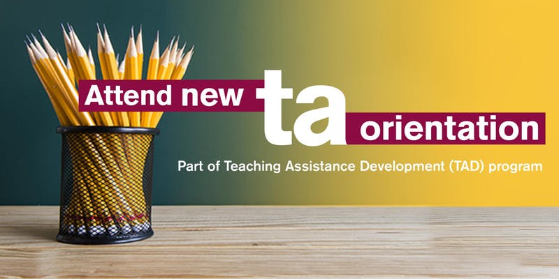 Graphic that says Attend new TA orientation, part of Teaching Assistance Development (TAD) program