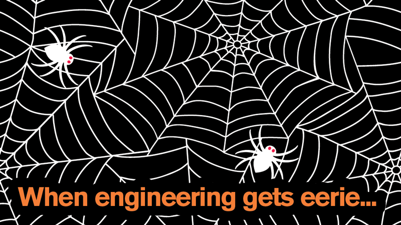 Graphic of spiderwebs with the text: When engineering gets eerie...