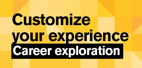 Customize your experience: Explore your career possibilities