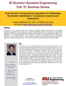 IE Decision Systems Engineering Fall 21 Seminar Series: Dual Dynamic Programming Algorithms for Multistage Stochastic Optimization: Complexity Analysis and Application with Andy Sun, September 10